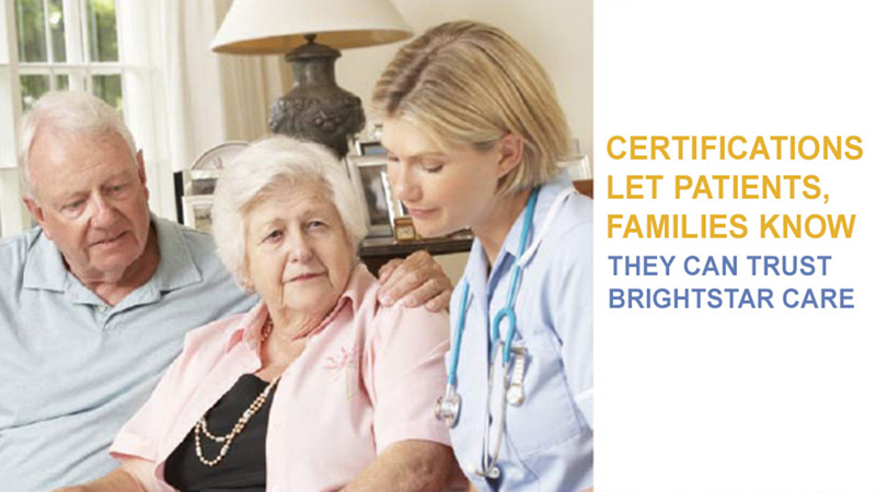 Certifications Let Patients & Families Know They Can Trust BrightStar Care