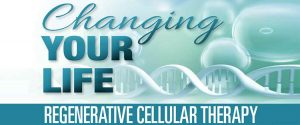 Changing Your Life: Regenerative Cellular Therapy