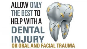 Allow Only the Best to Help with a Dental Injury or Oral and Facial Trauma