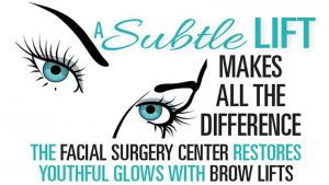A Subtle Lift Makes All the Difference. The Facial Surgery Center Restores Youthful Glows With Brow Lifts
