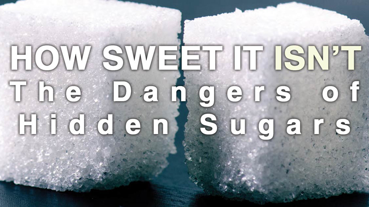 The dangers of hidden sugars.