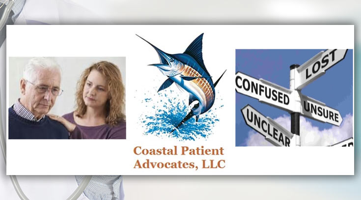 Coastal Patient Advocates, LLC - educate, support and empower clients navigating through a confusing healthcare system