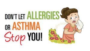 Don't Let Allergies or Asthma Stop You!